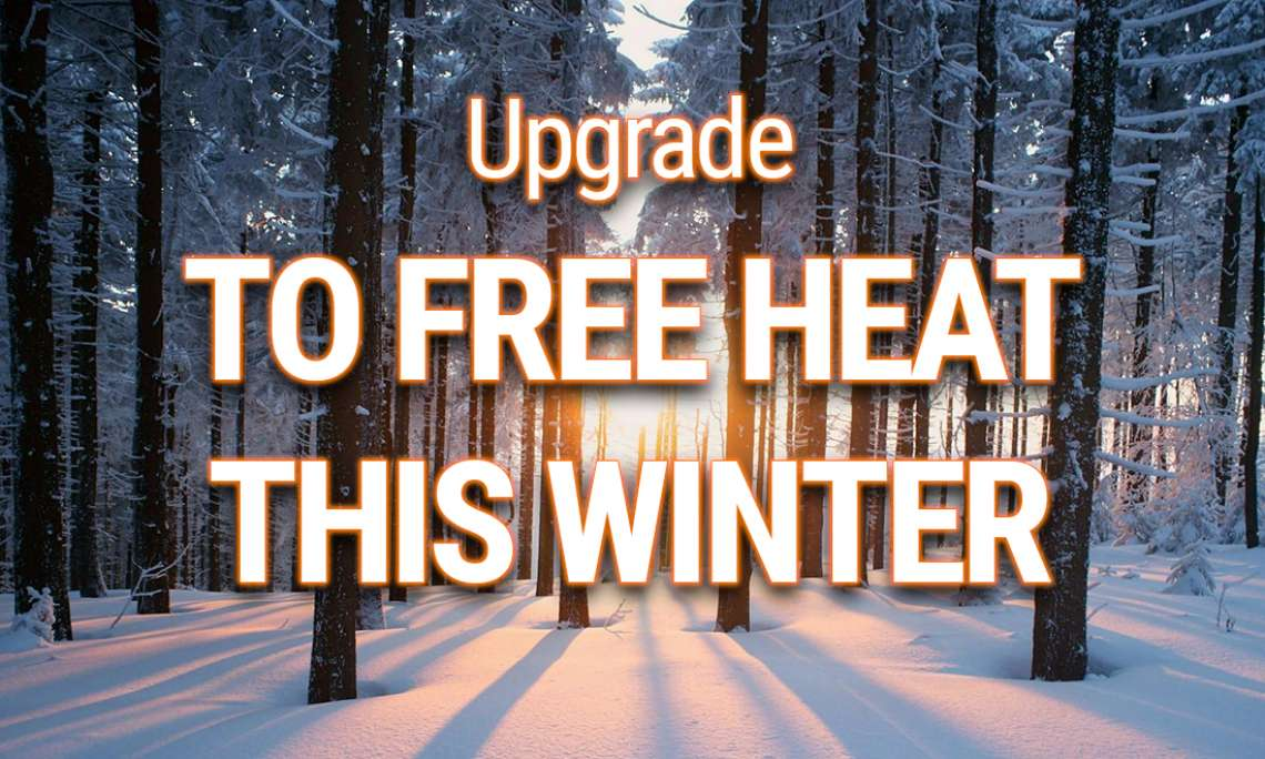 Upgrade to Free Heat This Winter